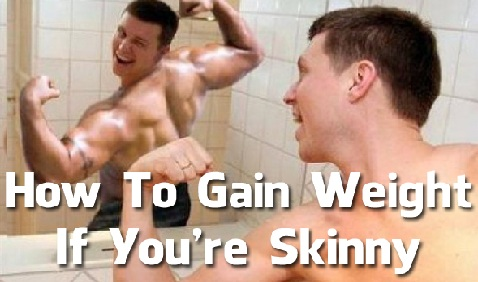 How to Gain Weight If You are Skinny