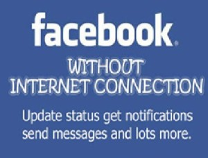 Facebook without Any Wi-Fi Connection or Internet Data Plan