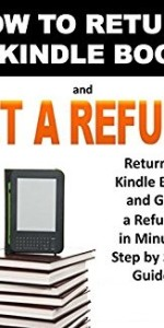 Kindle Book Return for Refund Policy 2018 – After Reading or Ordered by Mistake