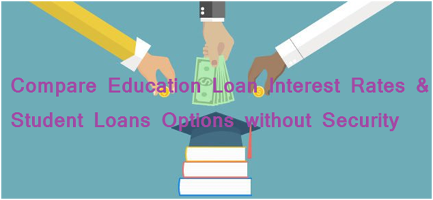 Compare Education Loan Interest Rates and Student Loans Options without Security