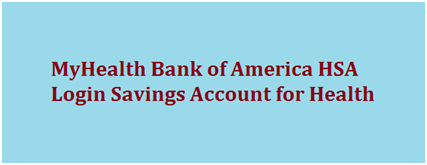 Myhealth.bankofamerica.com HSA Login - Savings Account for Health