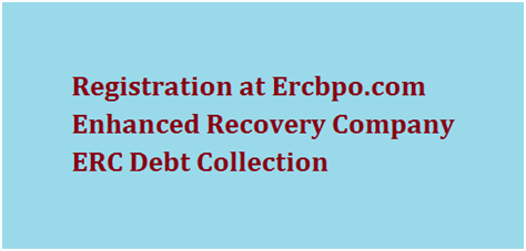 Registration at www.ercbpo.com Enhanced Recovery Company - ERC Debt Collection