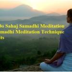 How to Do Sahaj Samadhi: Dhyana Meditation Technique & Benefits