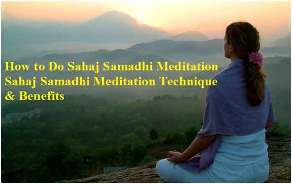 How to Do Sahaj Samadhi: Dhyana Meditation Technique & Benefits