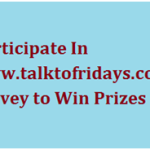 Participate In www.talktofridays.com Survey to Win Prizes