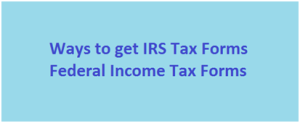 Ways to get IRS Tax Forms