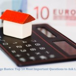 Mortgage Basics to make the Loan Process Easier: Top 10 Questions to Ask Lenders