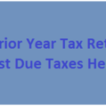 How to File Prior Year Tax Returns: Past due Taxes Help