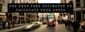 Use Uber Fare Estimator to Calculate Your Costs