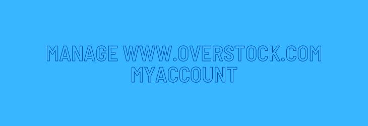 Manage www.overstock.com Myaccount