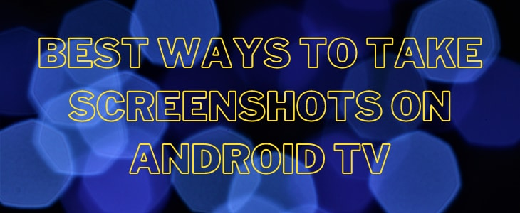 Take Screenshots on Android TV