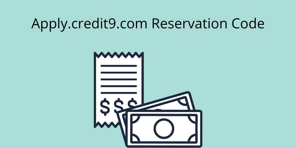 Apply credit9 com Reservation Code